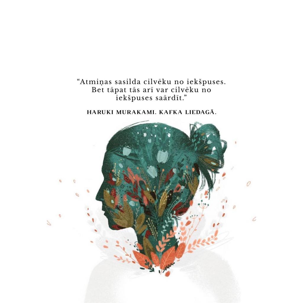 Atmiņas sasilda cilvēku no iekšpuses. Bet tāpat tās arī var cilvēku no iekšpuses saārdīt. Haruki Murakami. Kafka liedagā.