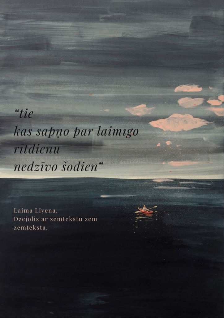 Tie ka sapņo par laimīgo rītdienu nedzīvo šodien. Laima Līvena. Dzejolis ar zemtekstu zem zemteksta.